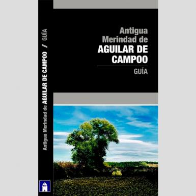 Antigua Merindad de Aguilar de Campoo. Guía