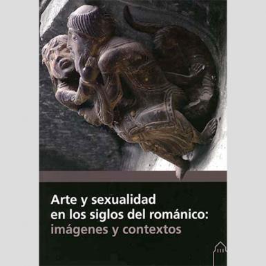 Arte y sexualidad en los siglos del románico: imágenes y contextos.
