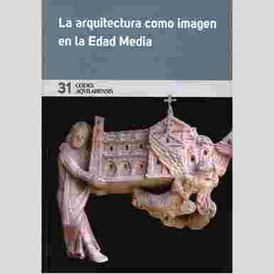 (CODEX AQUILARENSIS Nº 31) LA ARQUITECTURA COMO IMAGEN EN LA EDAD MEDIA