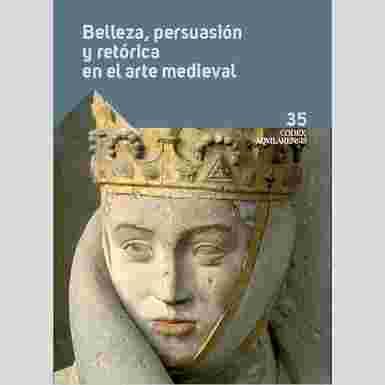 (CODEX AQUILARENSIS Nº 35) BELLEZA Y PERSUASIÓN EN EL ARTE MEDIEVAL