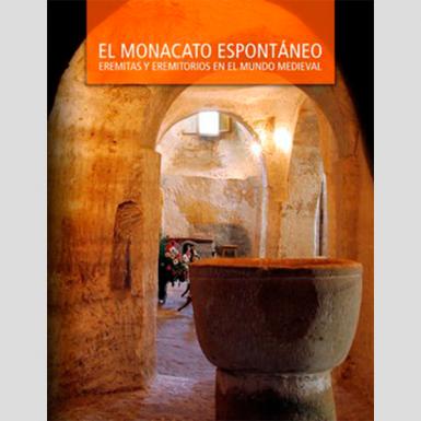 El monacato espontáneo. Eremitas y eremitorios en el mundo medieval