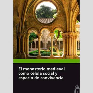 El monasterio medieval como célula social y espacio de convivencia