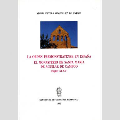 La orden premonstratense en España. El monasterio de Santa María la Real de Aguilar de Campóo (Siglo