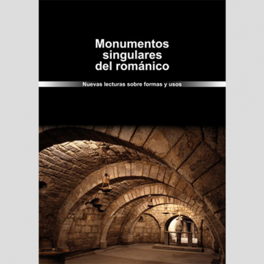 Monumentos singulares del románico. Nuevas lecturas sobre formas y usos