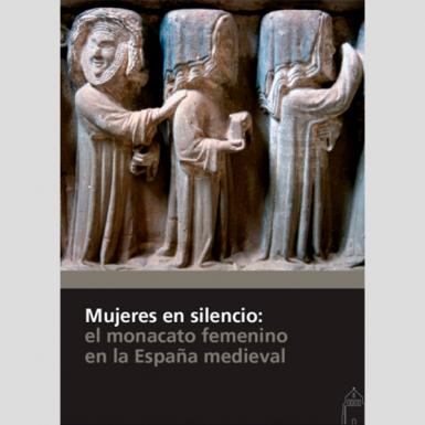 Mujeres en silencio: el monacato femenino en la España Medieval