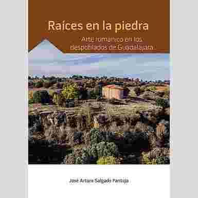 Raíces en la piedra. Arte románico en los despoblados de Guadalajara