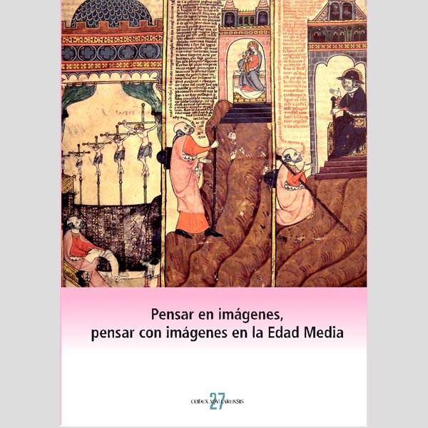(CODEX AQUILARENSIS Nº 27) PENSAR EN IMÁGENES, PENSAR CON IMÁGENES EN LA EDAD MEDIA