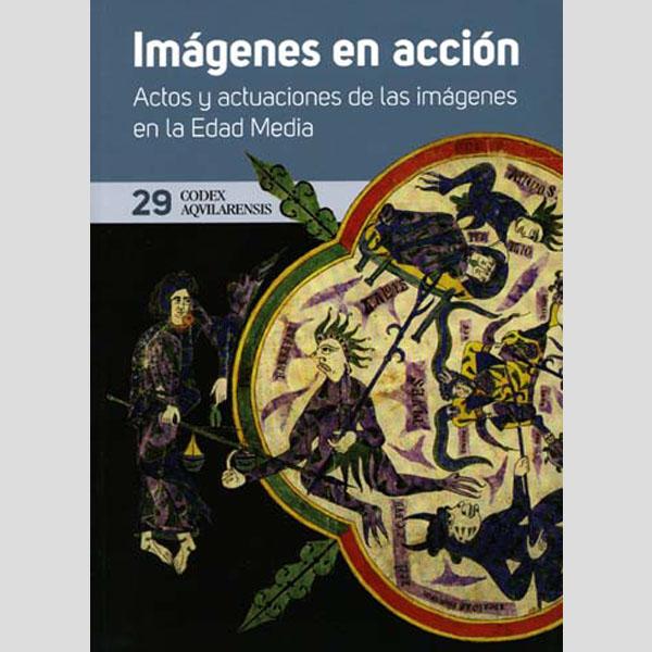 (CODEX AQUILARENSIS Nº 29) ACTOS Y ACTUACIONES DE LAS IMÁGENES EN LA EDAD MEDIA