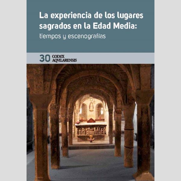 (CODEX AQUILARENSIS Nº 30) LA EXPERIENCIA DE LOS LUGARES SAGRADOS EN LA EDAD MEDIA...