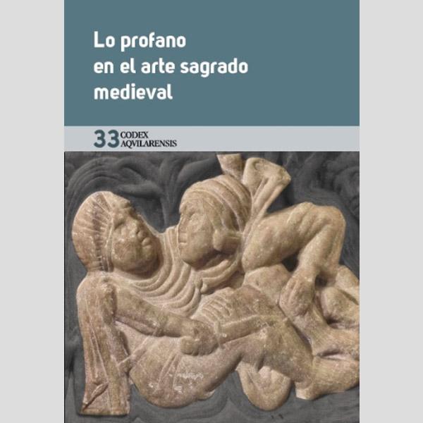 (CODEX AQUILARENSIS Nº 33) LO PROFANO EN EL ARTE SAGRADO MEDIEVAL
