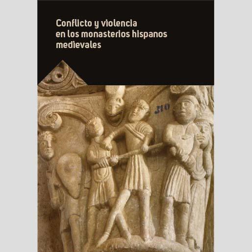 Conflicto y violencia en los monasterios hispanos medievales