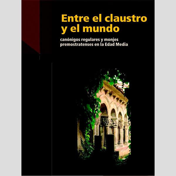 Entre el claustro y el mundo. Canónigos regulares y monjes premonstratenses en la Edad Media