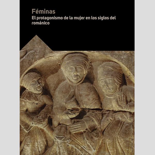 FÉMINAS. El protagonismo de la mujer en los siglos del románico.