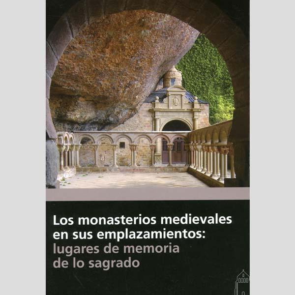 Los monasterios medievales en sus emplazamientos lugares de memoria de lo sagrado