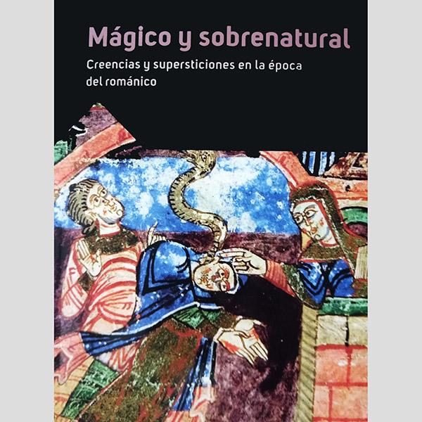 MÁGICO Y SOBRENATURAL.. Creencias y supersticiones en la época del románico.