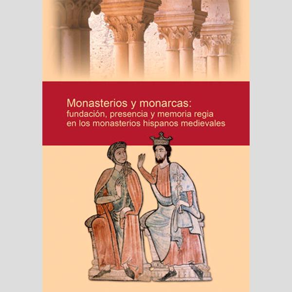 Monasterios y monarcas: Fundación, presencia y memoria regia en los monasterios hispano medievales