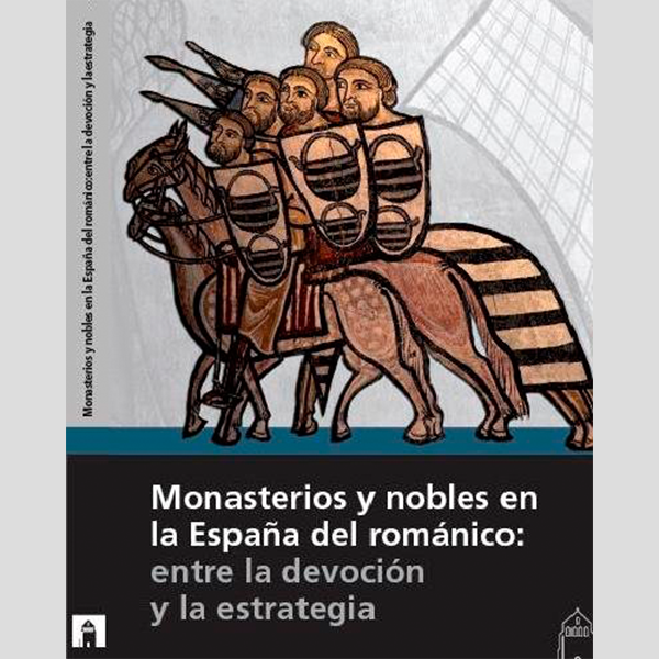 Monasterios y nobles en la España del románico: entre la devoción y la estrategia